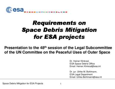 Presentation to the 48th session of the Legal Subcommittee of the UN Committee on the Peaceful Uses of Outer Space Dr. Heiner Klinkrad, ESA Space Debris Office Email: Heiner.Klinkrad@esa.int Dr. jur. Ulrike M. Bohlmann,