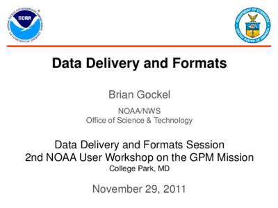 Data Delivery and Formats Brian Gockel NOAA/NWS Office of Science & Technology  Data Delivery and Formats Session