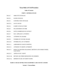 Texas Rules of Civil Procedure Table of Contents PART I - GENERAL RULES RULE 1.  OBJECTIVE OF RULES