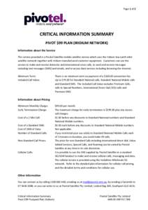 Page 1 of 2  CRITICAL INFORMATION SUMMARY PIVOT $99 PLAN (IRIDIUM NETWORK) Information about the Service The service provided is a Pivotel Satellite mobile satellite service which uses the Iridium low earth orbit