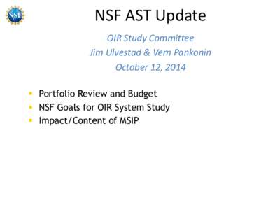 NSF AST Update OIR Study Committee Jim Ulvestad & Vern Pankonin October 12, 2014  Portfolio Review and Budget  NSF Goals for OIR System Study