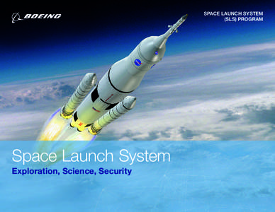 SPACE LAUNCH SYSTEM (SLS) PROGRAM Space Launch System Exploration, Science, Security