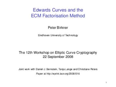 Edwards Curves and the ECM Factorisation Method Peter Birkner Eindhoven University of Technology  The 12th Workshop on Elliptic Curve Cryptography