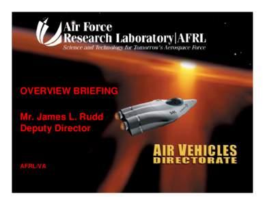 OVERVIEW BRIEFING Mr. James L. Rudd Deputy Director Scientific Advisory Board