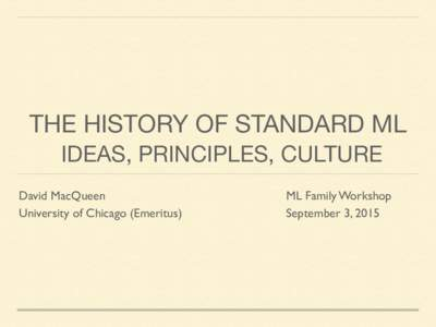 THE HISTORY OF STANDARD ML  IDEAS, PRINCIPLES, CULTURE David MacQueen University of Chicago (Emeritus)