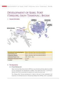 D e v e l o p m e n t o f K a b i l P o r t ( Ta n j u n g S a u h T e r m i n a l ) , B at a m  1. General Information Government Contracting Agency : Batam Indonesia Free Zone Authority (BIFZA) Implementing Unit