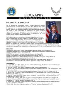 COLONEL JILL E. SINGLETON Col Jill Singleton is Commander, Curtis E. LeMay Center for Doctrine Development and Education, Maxwell Air Force Base, Alabama. The center is responsible for the research, development, and prod