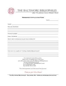 THE BALTIMORE BIBLIOPHILES Affiliate, The Fellowship of American Bibliophilic Societies Membership Application Form Date:________________ Name: ____________________________________________________________________________