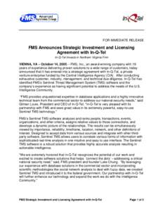FOR IMMEDIATE RELEASE  FMS Announces Strategic Investment and Licensing Agreement with In-Q-Tel In-Q-Tel Invests in Northern Virginia Firm