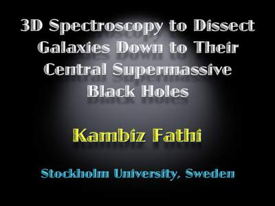 3D Spectroscopy to Dissect Galaxies Down to Their Central Supermassive Black Holes  Kambiz Fathi