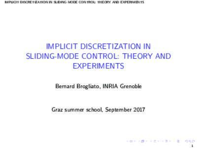 IMPLICIT DISCRETIZATION IN SLIDING-MODE CONTROL: THEORY AND EXPERIMENTS  IMPLICIT DISCRETIZATION IN SLIDING-MODE CONTROL: THEORY AND EXPERIMENTS Bernard Brogliato, INRIA Grenoble