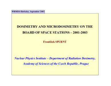 WRMISS Berkeley, SeptemberDOSIMETRY AND MICRODOSIMETRY ON THE BOARD OF SPACE STATIONS – František SPURNÝ