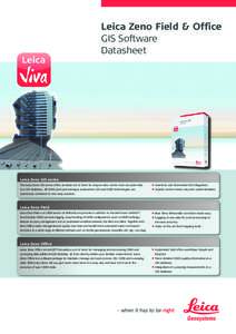 Leica Zeno Field & Office GIS Software Datasheet Leica Zeno GIS series The Leica Zeno GIS series offers an ideal set of tools for anyone who needs more accurate data