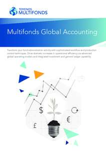 Multifonds Global Accounting Transform your fund administration activity with sophisticated workflow and production control techniques. Drive dramatic increases in operational efficiency via advanced global operating mod