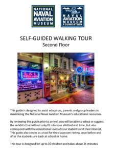 SELF-GUIDED WALKING TOUR Second Floor This guide is designed to assist educators, parents and group leaders in maximizing the National Naval Aviation Museum's educational resources. By reviewing this guide prior to arr