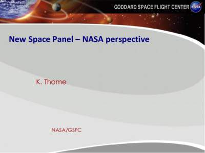 GODDARD SPACE FLIGHT CENTER  New Space Panel – NASA perspective K. Thome