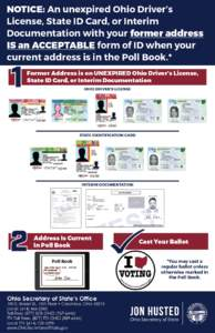 NOTICE: An unexpired Ohio Driver's License, State ID Card, or Interim Documentation with your former address IS an ACCEPTABLE form of ID when your current address is in the Poll Book.* 1. Former Address is on Unexpired