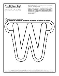 Free Birthday Craft Printable Banner Letter W Directions: Print the letters you want to use for your banner on paper or card stock. Decorate as desired. To put your banner together, consider punching holes with a hole pu
