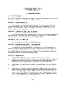RULES OF CIVIL PROCEDURE Implemented: June 25, 1991 Resolution: KGENERAL PROVISIONS ENACTMENT CLAUSE: Be it enacted by the Council of the Kickapoo Tribe of Oklahoma the Ordinance of Rules of Civil