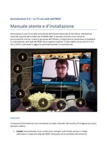 Astrochannel 2.0 – La TV via web dell'INAF    Manuale utente e d'installazione  Astrochannel è una TV via web sulle attività del
