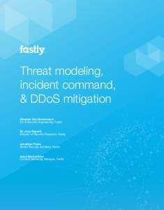 Threat modeling, incident command, & DDoS mitigation Maarten Van Horenbeeck Vp of Security Engineering, Fastly Dr. Jose Nazario