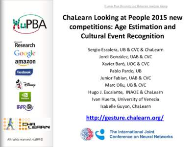 Human Pose Recovery and Behavior Analysis Group  ChaLearn Looking at People 2015 new competitions: Age Estimation and Cultural Event Recognition Sergio Escalera, UB & CVC & ChaLearn