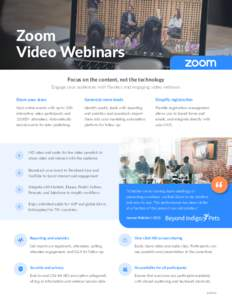 Zoom Video Webinars Focus on the content, not the technology Engage your audiences with flawless and engaging video webinars Share your story