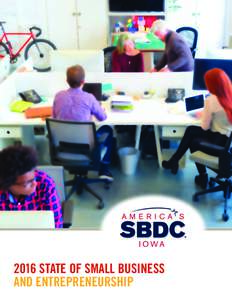 2016 STATE OF SMALL BUSINESS AND ENTREPRENEURSHIP About America's SBDC Iowa It is a statewide organization that provides no fee, confidential, customized business counseling to all 99 counties in the State