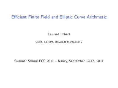 Efficient Finite Field and Elliptic Curve Arithmetic  Laurent Imbert CNRS, LIRMM, Universit´ e Montpellier 2
