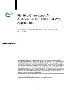 Fighting Crimeware: An Architecture for Split-Trust Web Applications Richard Sharp, Anil Madhavapeddy, Roy Want, Trevor Pering, John Light IRC-TR