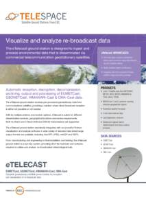 Visualize and analyze re-broadcast data The eTelecast ground station is designed to ingest and process environmental data that is disseminated via commercial telecommunication geostationary satellites.  eTelecast ADVANTA