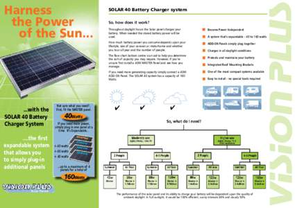 Harness the Power of the Sun... SOLAR 40 Battery Charger system So, how does it work?