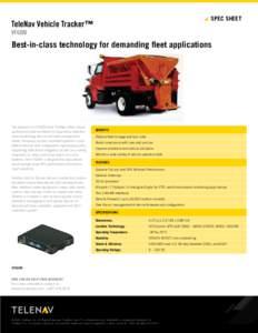 SPEC SHEET  TeleNav Vehicle Tracker™ VT4200  Best-in-class technology for demanding fleet applications