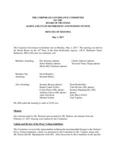 THE CORPORATE GOVERNANCE COMMITTEE OF THE BOARD OF TRUSTEES MARYLAND STATE RETIREMENT AND PENSION SYSTEM MINUTES OF MEETING May 1, 2017