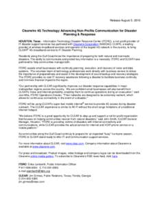 Release August 5, 2010  Clearwire 4G Technology Advancing Non-Profits Communication for Disaster Planning & Response HOUSTON, Texas – Information Technology Disaster Resource Center (ITDRC), a non-profit provider of IT
