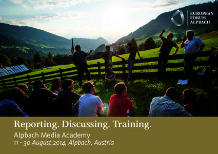 Reporting. Discussing. Training. Alpbach Media Academy[removed]August 2014, Alpbach, Austria  The 3 pillars of the