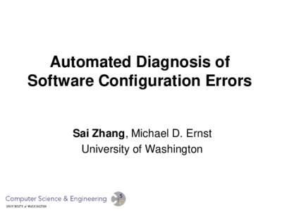 Automated Diagnosis of Software Configuration Errors Sai Zhang, Michael D. Ernst University of Washington