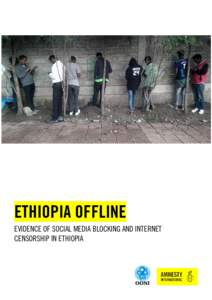 ETHIOPIA OFFLINE EVIDENCE OF SOCIAL MEDIA BLOCKING AND INTERNET CENSORSHIP IN ETHIOPIA Amnesty International is a global movement of more than 7 million
