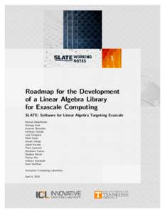 1  Roadmap for the Development of a Linear Algebra Library for Exascale Computing SLATE: Software for Linear Algebra Targeting Exascale