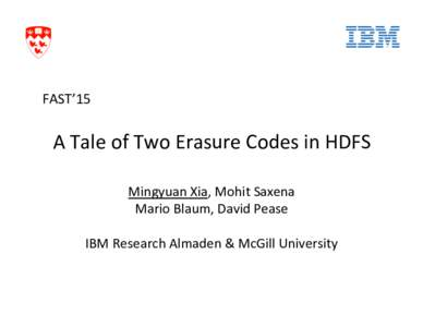 FAST'15   A Tale of Two Erasure Codes in HDFS  Mingyuan Xia, Mohit Saxena  Mario Blaum, David Pease