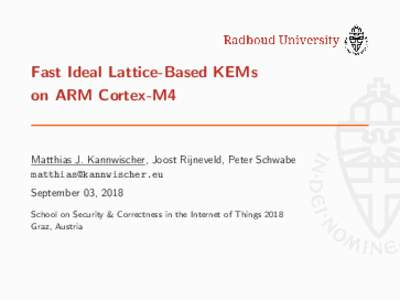 Fast Ideal Lattice-Based KEMs on ARM Cortex-M4 Matthias J. Kannwischer, Joost Rijneveld, Peter Schwabe  September 03, 2018