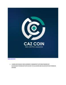 www.cazcoin.io  • GLOBAL B2B AND B2C CROSS-BORDER E-COMMERCE PLATFORM POWERED BY BLOCKCHAIN TECHNOLOGY WITH ACCESS TO ALL BUYERS AND SELLERS WITH NO FINANCIAL