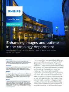 Healthcare Multi-Vendor Services Enhancing images and uptime in the radiology department Philips teams up with The UVM Medical Center to deliver multi-vendor