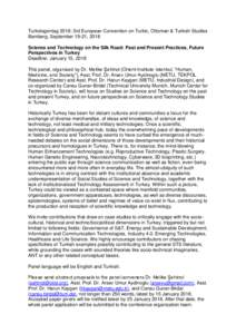 Turkologentag 2018: 3rd European Convention on Turkic, Ottoman & Turkish Studies Bamberg, September 19-21, 2018 Science and Technology on the Silk Road: Past and Present Practices, Future Perspectives in Turkey Deadline: