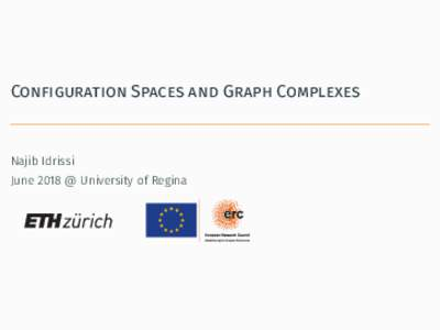 Configuration Spaces and Graph Complexes  Najib Idrissi June 2018 @ University of Regina  Configuration Spaces