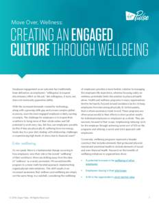 """Move Over, Wellness:  CREATING AN ENGAGED CULTURE THROUGH WELLBEING Employee engagement as an outcome has traditionally been defined as an employee's """"willingness to expend"""
