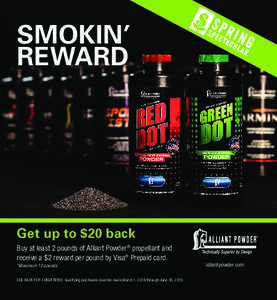 SMOKIN' REWARD Get up to $20 back Buy at least 2 pounds of Alliant Powder® propellant and receive a $2 reward per pound by Visa® Prepaid card.