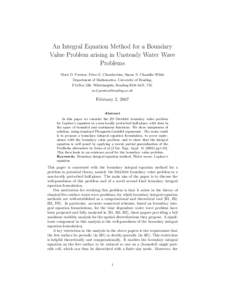 An Integral Equation Method for a Boundary Value Problem arising in Unsteady Water Wave Problems Mark D. Preston, Peter G. Chamberlain, Simon N. Chandler-Wilde Department of Mathematics, University of Reading, P.O.Box 22