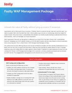 Fastly WAF Management Package QUICK VALUE PACK AGES  Unleash the value of Fastly without tying up scarce IT resources