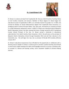 Dr. Crystal Brown's Bio  Dr. Brown is a veteran principal from Fayetteville, NC. She was a North Carolina Teaching Fellow at East Carolina University and earned a Bachelor of Music degree. Dr. Brown began her education